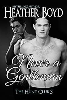 Never a Gentleman (The Hunt Club Book 5) by [Heather Boyd]