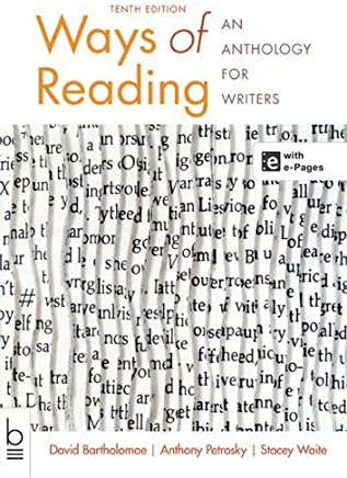 Ways of Reading: An Anthology for Writers 10th by Bartholomae, David, Petrosky, Anthony, Waite, Stacey (2014) Paperback