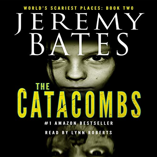 The Catacombs: World's Scariest Places, Book 2