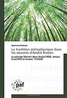 La tradition métaphysique dans les oeuvres d'André Breton: Le principe féminin dans Nadja(1928), Amour Fou(1937) et Arcane 17(1944) (French Edition)