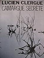 Camargue Secrète de Clergue Lucien