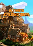 Ultimate Building Ideas Book: Amazing Building Ideas and Guides for All Minecrafters. Marvellous Creation for Dedicated Minecrafters. Building Tricks you ... about! (The Ultimate Book For Minecrafters)