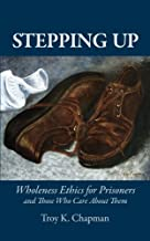 Stepping Up: Wholeness Ethics for Prisoners and Those Who Care About Them