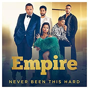 """Never Been This Hard (From """"Empire"""")"""