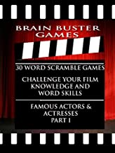 Brain Buster Games: 30 Word Scramble Puzzles To Challenge Your Film Knowledge and Word Skills (Brain Buster Word Scrambles: Famous Actors and Actresses Book 1)