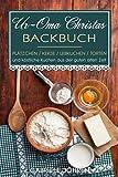 Ur-Oma Christas Backbuch: Plätzchen, Kekse, Lebkuchen, Torten und köstliche Kuchen aus der guten alten Zeit