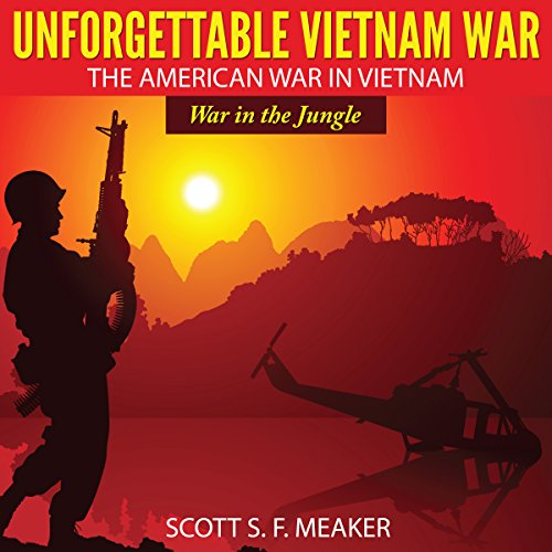Unforgettable Vietnam War     The American War in Vietnam - War in the Jungle              By:                                                                                                                                 Scott S. F. Meaker                               Narrated by:                                                                                                                                 Derrick E. Hardin                      Length: 38 mins     Not rated yet     Overall 0.0