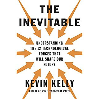 The Inevitable     Understanding the 12 Technological Forces That Will Shape Our Future              By:                                                                                                                                 Kevin Kelly                               Narrated by:                                                                                                                                 George Newbern                      Length: 11 hrs and 30 mins     488 ratings     Overall 4.4