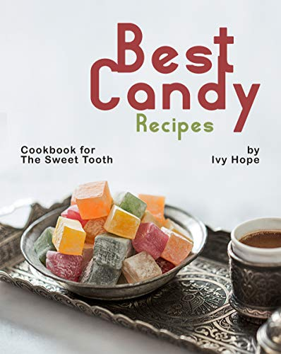 Best Candy Recipes: Cookbook for The Sweet Tooth (English Edition)