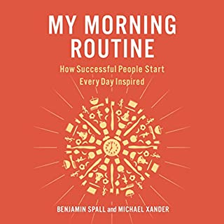 My Morning Routine     How Successful People Start Every Day Inspired              By:                                                                                                                                 Benjamin Spall,                                                                                        Michael Xander                               Narrated by:                                                                                                                                 Will Damron,                                                                                        full cast                      Length: 6 hrs and 41 mins     143 ratings     Overall 3.9