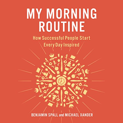 My Morning Routine     How Successful People Start Every Day Inspired              Written by:                                                                                                                                 Benjamin Spall,                                                                                        Michael Xander                               Narrated by:                                                                                                                                 Will Damron,                                                                                        full cast                      Length: 6 hrs and 41 mins     10 ratings     Overall 4.6