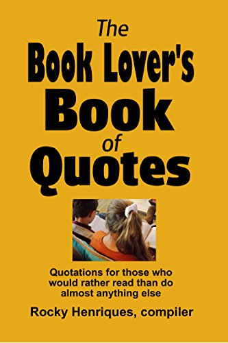 The Book Lover\'s Book of Quotes: Quotations for those who would rather read than do almost anything else (English Edition)