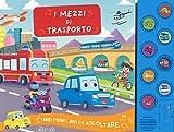 I mezzi di trasporto. I miei primi libri da ascoltare. Ediz. a colori