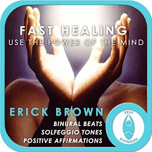 Fast Healing: Use the Power of the Mind audiobook cover art