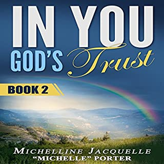 In You, God's Trust: Book 2                   By:                                                                                                                                 Michelline Jacquelle Porter                               Narrated by:                                                                                                                                 Victoria Phelps                      Length: 8 mins     24 ratings     Overall 5.0