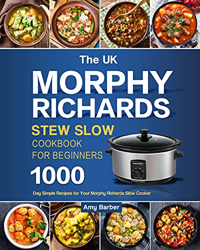 The UK Morphy Richards Slow Cooker Cookbook For Beginners: 1000-Day Simple Recipes for Your Morphy Richards Slow Cooker (English Edition)