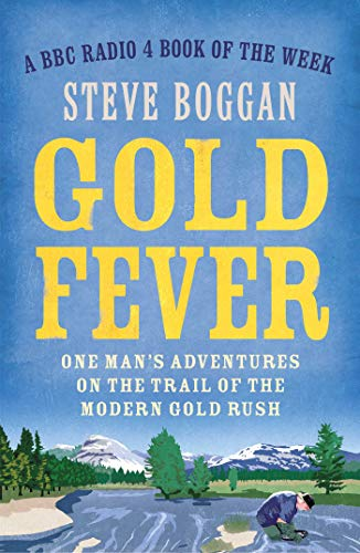 Gold Fever: One Mans Adventures on the Trail of the Gold Rush