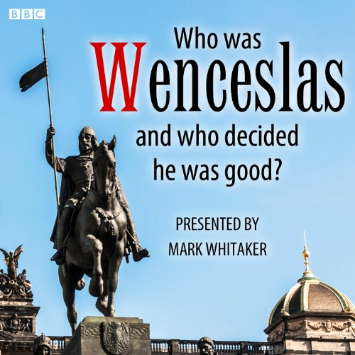 Who Was Wenceslas, and Who Decided He Was Good? audiobook cover art
