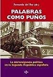 Palabras como puños: La intransigencia política en la Segunda República española (Biblioteca de Historia y Pensamiento Político)