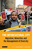The Intercultural City: Migration, Minorities and the Management of Diversity (International Library of Human Geography)