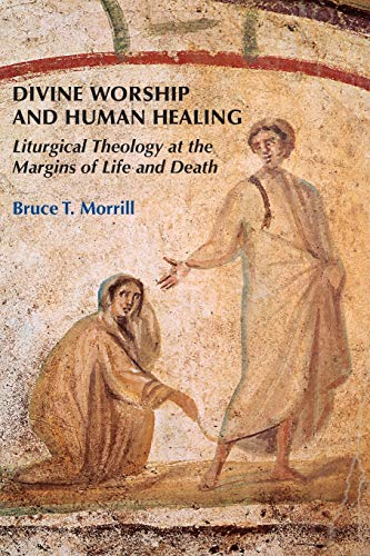 Compare Textbook Prices for Divine Worship and Human Healing: Liturgical Theology at the Margins of Life and Death  ISBN 9780814662175 by Morrill SJ, Bruce T.