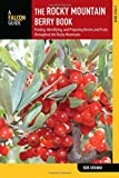 Rocky Mountain Berry Book: Finding, Identifying, And Preparing Berries And Fruits Throughout The...