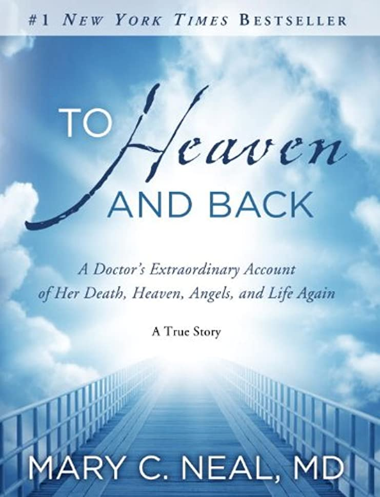 むちゃくちゃ曲がった権威To Heaven and Back: A Doctor's Extraordinary Account of Her Death, Heaven, Angels, and Life Again: A True Story (English Edition)