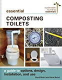 Essential Composting Toilets: A Guide to Options, Design, Installation, and Use (Sustainable Building...