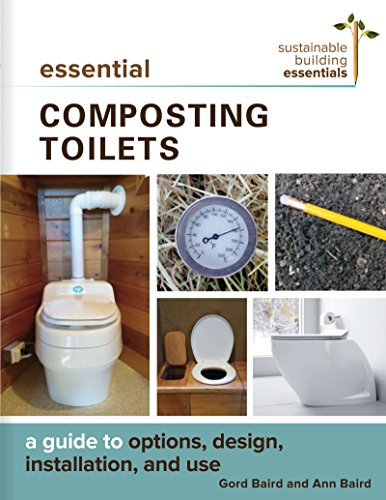 Essential Composting Toilets: A Guide to Options, Design, Installation, and Use (Sustainable Building Essentials Series, 10)