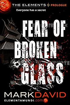 [Mark David]のFear Of Broken Glass: The Elements: Prologue (English Edition)