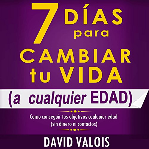 7 Días Para Cambiar Tu Vida [7 Days to Change Your Life] audiobook cover art