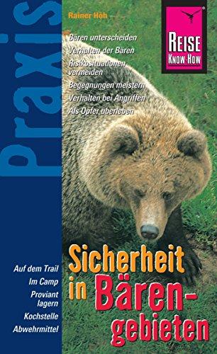 Reise Know-How Praxis: Sicherheit in Bärengebieten: Ratgeber mit vielen praxisnahen Tipps und Informationen (Sachbuch)