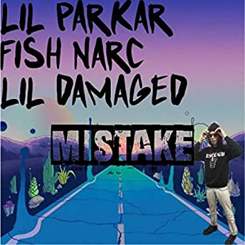 Mistake (feat. Fish Narc & Lil Damaged)