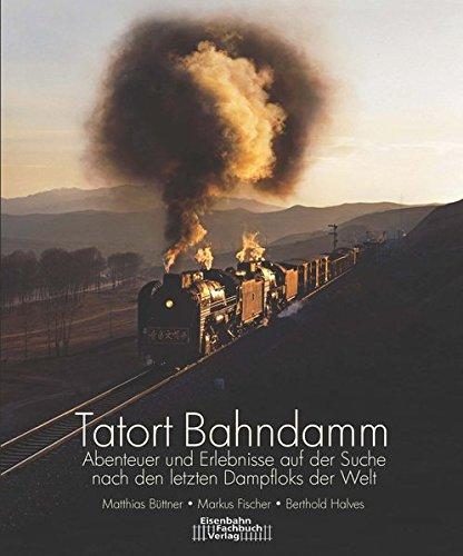 Tatort Bahndamm: Auf der Suche nach den letzten Dampfloks auf der Welt