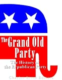The Grand Old Party: The History of the Republican Party