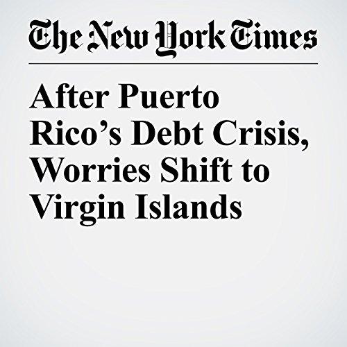 After Puerto Rico's Debt Crisis, Worries Shift to Virgin Islands copertina