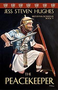 The Peacekeeper (Britannia Romanus Book 5) by [Jess Steven Hughes]