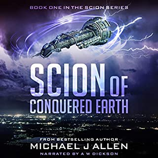 Scion of Conquered Earth: A Science Fiction Space Opera Adventure                   By:                                                                                                                                 Michael J. Allen                               Narrated by:                                                                                                                                 A W Dickson                      Length: 13 hrs and 4 mins     19 ratings     Overall 4.4