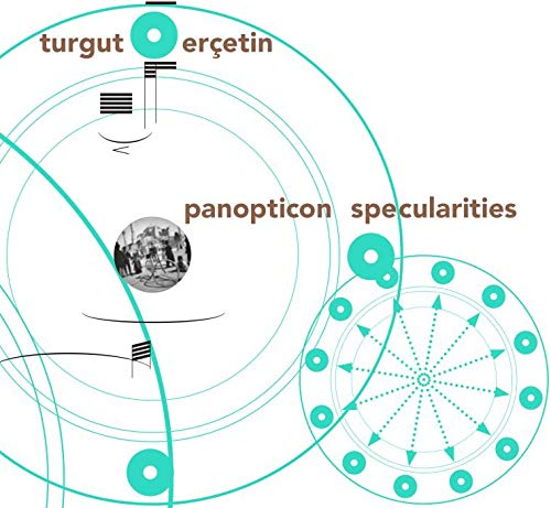 Turgut Erçetin : Panopticon Specularities. Sonar Quartet, Ensemble Mosaik, Ensemble Apparat, Ensemble...