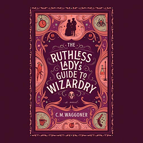 The Ruthless Lady's Guide to Wizardry Audiobook By C. M. Waggoner cover art