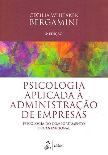 Psicologia Aplicada À Administração De Empresas: Psicologia Do Comportamento Organizacional