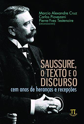 Saussure, o Texto e o Discurso. Cem Anos de Heranças e Recepções