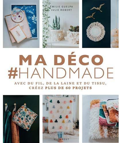 Ma déco #handmade: Avec du fil, de la laine et du tissu, créez plus de 60 projets