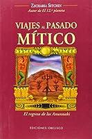Viajes al pasado mitico / Journeys to the Mythical Past: El Regreso De Los Anunnaki (Cronicas De La Tierra / The Earth Chronicles Expeditions)
