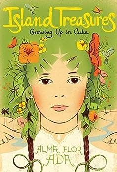 Island Treasures: Growing Up in Cuba by [Alma Flor Ada, Antonio Martorell, Edel Rodriguez]