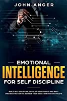 Emotional Intelligence for Self Discipline: Build Self-Discipline, Develop Good Habits and Beat Procrastination to Achieve Goals and Success in Your Life