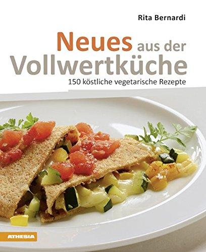 Neues aus der Vollwertküche: 150 köstliche vegetarische Rezepte