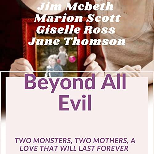 Beyond All Evil Audiobook By Jim Mcbeth, Marion Scott, Giselle Ross, June Thomson cover art