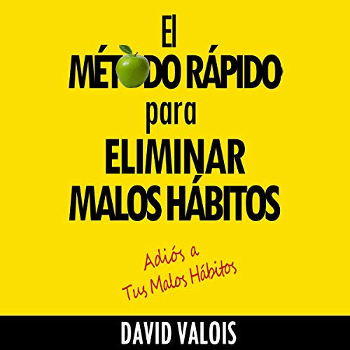 El Método Rápido Para Eliminar Tus Malos Hábitos [The Quick Method to Eliminate Your Bad Habits] cover art