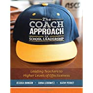 The Coach Approach to School Leadership: Leading Teachers to Higher Levels of Effectiveness